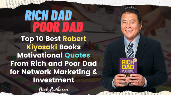 Robert T. Kiyosaki Most Popular Book Rich and Poor Dad Motivational Quotes Status Images for Investment, Decisions & Network Marketing, Top 10 Best Robert Kiyosaki Books List