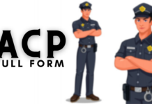 If you are also Preparing for a Government Job, then you must know what is the Full Form of ACP? And know some important things about ACP selection in Police